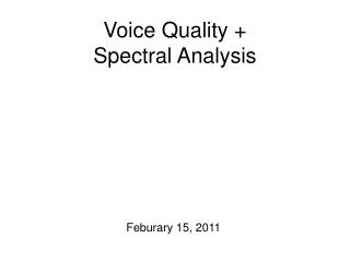 Voice Quality +  Spectral Analysis