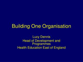 Building One Organisation