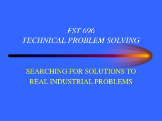 FST 696 TECHNICAL PROBLEM SOLVING