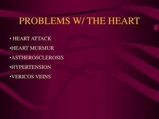 PROBLEMS W/ THE HEART