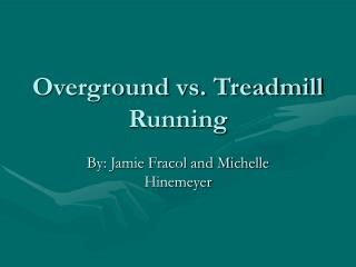 Overground vs. Treadmill Running