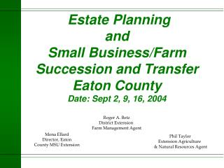 Estate Planning and Small Business/Farm Succession and Transfer Eaton County  Date: Sept 2, 9, 16, 2004