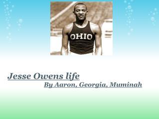 Jesse Owens life By Aaron, Georgia, Muminah