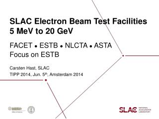 SLAC Electron Beam Test  Facilities 5  MeV to  20  GeV