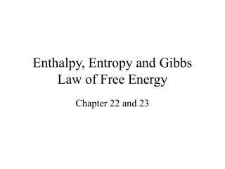 Enthalpy, Entropy and Gibbs Law of Free Energy