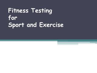 Fitness Testing  for  Sport and Exercise
