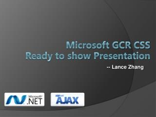 Microsoft GCR CSS  Ready to show P resentation