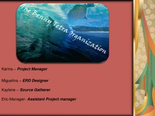 Karina – Project Manager Miguelina – ERD Designer Kaylene – Source Gatherer
