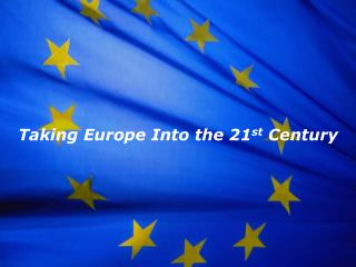 Taking Europe Into the 21 st Century
