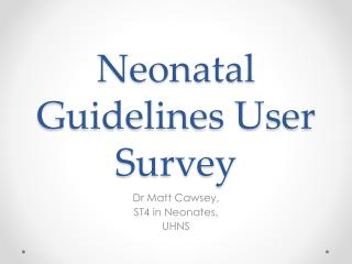 Neonatal Guidelines  U ser Survey