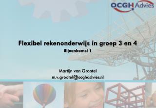Flexibel rekenonderwijs in groep 3 en 4 Bijeenkomst 1