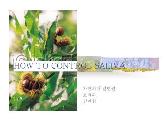 HOW TO CONTROL SALIVA