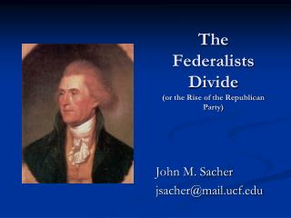 The Federalists Divide (or the Rise of the Republican Party)