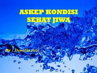 ASKEP KONDISI  SEHAT JIWA By :  Dewi Eka Putri