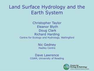 Land Surface Hydrology and the Earth System   Christopher Taylor  Eleanor Blyth  Doug Clark  Richard Harding Centre for