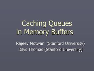 Caching Queues  in Memory Buffers