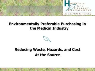 Environmentally Preferable Purchasing in the Medical Industry Reducing Waste, Hazards, and Cost