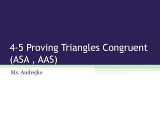 4-5 Proving Triangles Congruent (ASA , AAS)