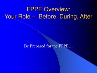 FPPE Overview:  Your Role –  Before, During, After