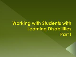 Working with Students with Learning Disabilities Part I