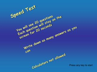 Speed Test You will see 20 questions Each question will stay on the screen for 20 seconds