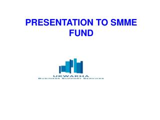 PRESENTATION TO SMME FUND
