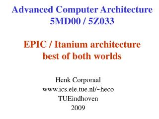 Advanced Computer Architecture 5MD00 / 5Z033 EPIC / Itanium architecture best of both worlds