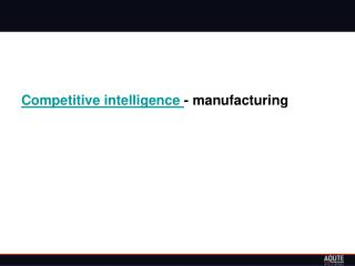 Competitive intelligence - manufacturing