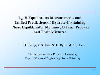 S. O. Yang, Y. S. Kim, S. K. Ryu and C. S. Lee Thermodynamics and Properties Laboratory Dept. of Chemical Engineering, K