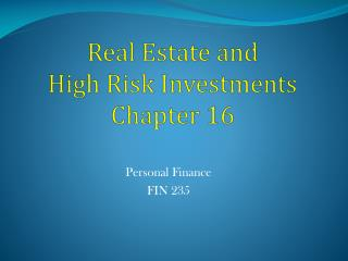 Real Estate and  High Risk Investments Chapter 16
