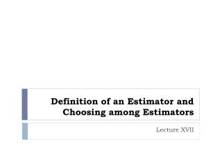 Definition of an Estimator and Choosing among Estimators