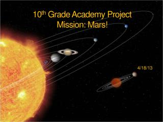 10 th  Grade Academy Project Mission: Mars!