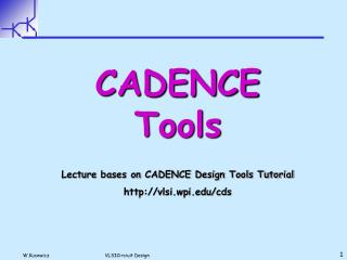 CADENCE Tools Lecture bases on CADENCE Design Tools Tutorial vlsi.wpi/cds