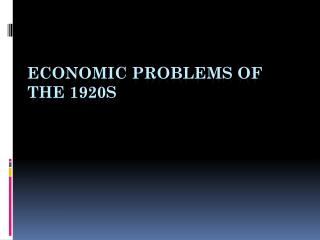 ECONOMIC PROBLEMS OF THE  1920s
