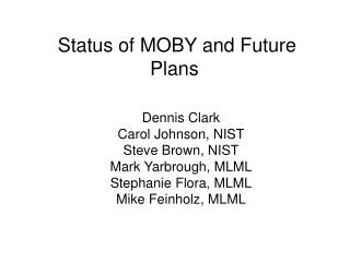 Status of MOBY and Future Plans