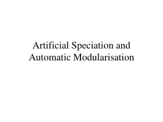 Artificial Speciation and Automatic Modularisation