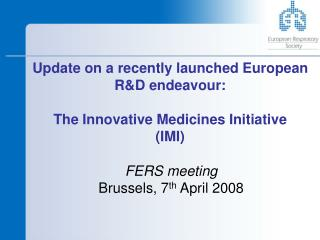 Update on a recently launched European R&D endeavour: The Innovative Medicines Initiative  (IMI)