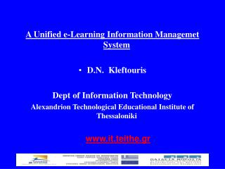 A Unified e-Learning Information Managemet System D.N.  Kleftouris Dept of Information Technology