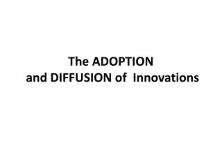The ADOPTION   and DIFFUSION of  Innovations