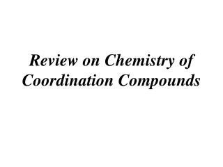 Review on Chemistry of Coordination Compounds