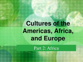 Cultures of the Americas, Africa, and Europe