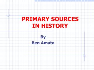 PRIMARY SOURCES  IN HISTORY