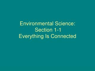 Environmental Science:  Section 1-1 Everything Is Connected