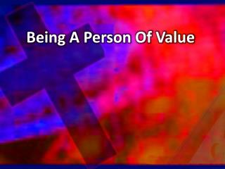 Being A Person Of Value