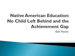 Native American Education: No Child Left Behind and the Achievement Gap