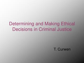 Determining and Making Ethical Decisions in Criminal Justice