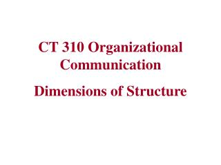 CT 310 Organizational Communication Dimensions of Structure