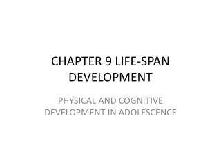 CHAPTER 9 LIFE-SPAN DEVELOPMENT