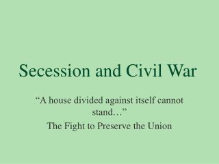 """souths secession from the union and the reasons for the civil war essay Essay on the secession of the south:: """"did the south have a legal right to secede from the union"""" no, the south essay the four causes of the civil war."""