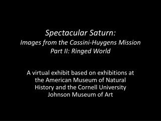Spectacular Saturn: Images from the Cassini-Huygens Mission Part II: Ringed World